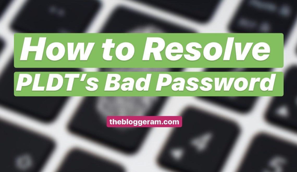 How to Resolve PLDT's Bad Password | The Bloggeram
